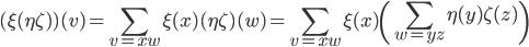 \displaystyle (\xi ( \eta \zeta) ) (v) = \sum_{v=xw} \xi(x) (\eta \zeta)(w) = \sum_{v=xw} \xi(x) \left(\sum_{w=yz} \eta(y) \zeta(z) \right)