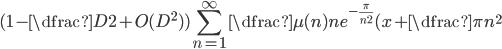 \displaystyle (1-\dfrac{D}{2} +O(D^{2}) ) \sum_{n=1}^{\infty }\dfrac{\mu (n)}{n} e^{-\frac{\pi}{n^{2}}} (x+\dfrac{\pi}{n^{2}}