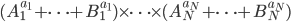 \displaystyle (A_{1}^{a_{1}} + \cdots + B_{1}^{a_{1}}) \times \cdots \times (A_{N}^{a_{N}} + \cdots + B_{N}^{a_{N}})
