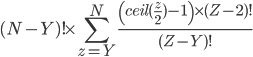 \displaystyle (N-Y)! \times \sum_{z=Y}^N \frac{\left( ceil(\frac{z}{2})-1 \right) \times (Z-2)!}{(Z-Y)!}
