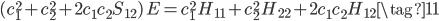 \displaystyle (c_1^2 + c_2^2 + 2c_1 c_2 S_{12})\, E = c_1^2 \, H_{11} + c_2^2 \, H_{22} + 2c_1 c_2 H_{12}  \tag{11}