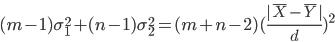 \displaystyle (m-1)\sigma_1^2+(n-1)\sigma_2^2 = (m+n-2)(\frac{|\bar{X}-\bar{Y}|}{d})^2