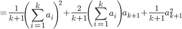 \displaystyle = \frac{1}{k+1} \left( \sum_{i=1}^{k} a_i \right)^2 + \frac{2}{k+1} \left( \sum_{i=1}^{k} a_i \right) a_{k+1} + \frac{1}{k+1}a_{k+1}^2