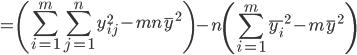\displaystyle = \left(\sum_{i=1}^m \sum_{j=1}^n y_{ij}^2 - mn \bar y^2 \right) - n \left( \sum_{i=1}^m \overline{y_i}^2 - m \bar y ^2 \right)