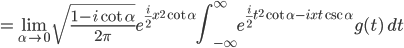 \displaystyle = \lim_{\alpha \rightarrow 0}\sqrt{\frac{1-i\cot \alpha}{2\pi }} e^{\frac{i}{2} x^{2}\cot \alpha}\int_{-\infty}^{\infty} e^{\frac{i}{2}t^{2} \cot \alpha -ixt \csc \alpha} g(t)\ dt