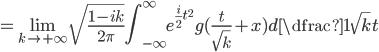 \displaystyle = \lim_{k \rightarrow +\infty}\sqrt{\frac{1-ik}{2\pi}} \int_{-\infty}^{\infty} e^{\frac{i}{2} t^{2}}g(\frac{t}{\sqrt{k}}+x)d\dfrac{1}{\sqrt{k}}t