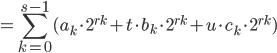 \displaystyle = \sum_{k = 0}^{s-1} ( a_k \cdot 2^{r k} + t \cdot b_k \cdot 2^{r k} + u \cdot c_k \cdot 2^{r k} )