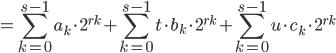 \displaystyle = \sum_{k = 0}^{s-1} a_k \cdot 2^{r k} + \sum_{k = 0}^{s-1} t \cdot b_k \cdot 2^{r k} + \sum_{k = 0}^{s-1} u \cdot c_k \cdot 2^{r k}