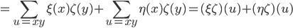 \displaystyle = \sum_{u=xy} \xi(x) \zeta(y) + \sum_{u=xy} \eta(x) \zeta(y) = (\xi \zeta)(u) + (\eta \zeta)(u)