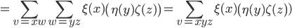 \displaystyle = \sum_{v=xw} \sum_{w=yz} \xi(x) \left(\eta(y) \zeta(z)\right) = \sum_{v=xyz} \xi(x) \left(\eta(y) \zeta(z\right))