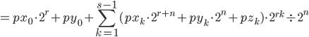 \displaystyle = px_0 \cdot 2^{r} + py_0 +  \sum_{k = 1}^{s-1}  ( px_k \cdot 2^{r+n} + py_k \cdot 2^{n} + pz_k )  \cdot 2^{r k} \div 2^{n}