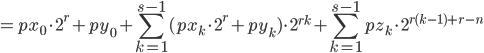 \displaystyle = px_0 \cdot 2^{r} + py_0 +  \sum_{k = 1}^{s-1}  ( px_k \cdot 2^{r} + py_k )  \cdot 2^{r k}  +  \sum_{k = 1}^{s-1}  pz_k  \cdot 2^{r(k-1) + r-n}