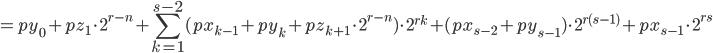 \displaystyle = py_0 +  pz_1 \cdot 2^{r-n} + \sum_{k = 1}^{s-2}  ( px_{k-1} + py_k + pz_{k+1} \cdot 2^{r-n}  )  \cdot 2^{r k} + ( px_{s-2} + py_{s-1} )  \cdot 2^{r (s-1)} + px_{s-1} \cdot 2^{r s}