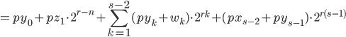 \displaystyle = py_0 +  pz_1 \cdot 2^{r-n} + \sum_{k = 1}^{s-2}  ( py_k + w_k  )  \cdot 2^{r k} + ( px_{s-2} + py_{s-1} )  \cdot 2^{r (s-1)}