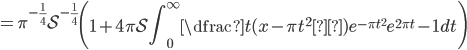 \displaystyle =\pi^{-\frac{1}{4}} \mathcal{S}^{-\frac{1}{4}} \left (1+4\pi \mathcal{S} \int_{0}^{\infty} \dfrac{t(x-\pi t^{2}  ) e^{-\pi t^{2}}}{e^{2\pi t}-1} dt \right )