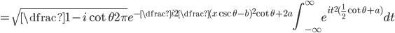 \displaystyle =\sqrt{\dfrac{1-i\cot \theta}{2\pi}}e^{-\dfrac{i}{2}\dfrac{(x\csc\theta-b)^2}{\cot\theta+2a}}\int_{-\infty}^{\infty}e^{it^2(\frac{1}{2}\cot\theta+a)}dt