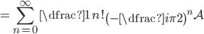 \displaystyle =\sum_{n=0}^{\infty}\dfrac{1}{n!} \left(-\dfrac{i\pi}{2}\right)^{n} \mathcal{A}