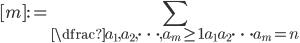 \displaystyle [m] :=\sum_{\dfrac{a_1,a_2,\cdots ,a_m \geq 1}{a_1 a_2 \cdots a_m =n}}