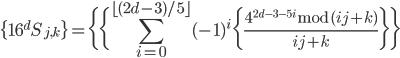 \displaystyle \{16^{d} S_{j,k}\} = \bigg\{ \bigg\{ \sum_{i=0}^{\lfloor(2d-3)/5\rfloor} (-1)^{i} \bigg\{ \frac{4^{2d-3-5i}\,\mathrm{mod}\,(ij+k)}{ij+k} \bigg\} \bigg\}