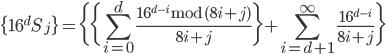 \displaystyle \{16^{d} S_j\} = \bigg\{ \bigg\{ \sum_{i=0}^{d} \frac{16^{d-i}\,\mathrm{mod}\,(8i+j)}{8i+j} \bigg\} + \sum_{i=d+1}^{\infty} \frac{16^{d-i}}{8i+j} \bigg\}