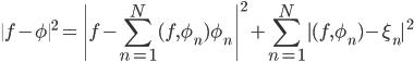 \displaystyle \| f- \phi \| ^2 = \| f - \sum_{n=1}^{N} (f, \phi_n) \phi_n \| ^2 +  \sum_{n=1}^{N} |(f, \phi_n) - \xi_n| ^2