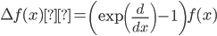 \displaystyle \Delta f(x) = \left( \exp \left ( \frac{d}{dx} \right) -1\right) f(x)