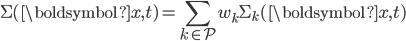 \displaystyle \Sigma(\boldsymbol{x},t) = \sum_{k \in \mathcal{P}} w_k \Sigma_k(\boldsymbol{x},t)