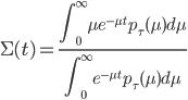\displaystyle \Sigma(t) = \frac{\int_0^\infty \mu e^{-\mu t} p_\tau(\mu) d\mu}{\int_0^\infty e^{-\mu t} p_\tau(\mu) d\mu}