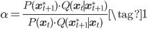 \displaystyle \alpha = \frac{P({\bf x}_{t+1}^*) \cdot Q({\bf x}_{t} \mid {\bf x}_{t+1}^*)}{P({\bf x}_{t}) \cdot Q({\bf x}_{t+1}^* \mid {\bf x}_{t})} \tag{1}