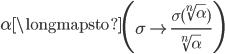 \displaystyle \alpha \longmapsto \left( \sigma \mapsto \frac{\sigma(\sqrt[n]{\alpha})}{\sqrt[n]{\alpha}} \right)
