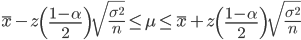 \displaystyle \bar{x} - z\left(\frac{1-\alpha}{2} \right) \sqrt{\frac{\sigma ^2}{n}} \leq \mu \leq \bar{x} + z \left( \frac{1-\alpha}{2} \right) \sqrt{\frac{\sigma ^2}{n}}