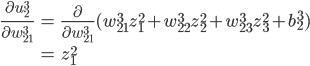 \displaystyle \begin{align} \frac{\partial u_2^3}{\partial w_{21}^3} &= \frac{\partial}{\partial w_{21}^3} (w_{21}^3 z_1^2 + w_{22}^3 z_2^2 + w_{23}^3 z_3^2 + b_2^3) \\ \\ &= z_1^2 \end{align}