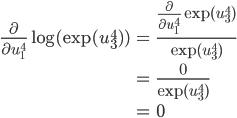 \displaystyle \begin{align} \frac{\partial}{\partial u_1^4} \log(\exp(u_3^4)) &= \frac{\frac{\partial}{\partial u_1^4} \exp(u_3^4)}{\exp(u_3^4)} \\ \\ &= \frac{0}{\exp(u_3^4)} \\ \\ &= 0 \end{align}
