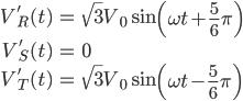\displaystyle \begin{align} V_R'(t) &= \sqrt{3} V_0 \sin\left(\omega t + \frac{5}{6}\pi\right) \\ V_S'(t) &= 0 \\ V_T'(t) &= \sqrt{3} V_0 \sin\left(\omega t - \frac{5}{6}\pi\right) \end{align}