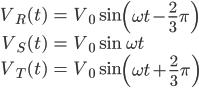 \displaystyle \begin{align} V_R(t) &= V_0 \sin \left(\omega t - \frac{2}{3}\pi\right) \\ V_S(t) &= V_0 \sin \omega t \\ V_T(t) &= V_0 \sin \left(\omega t + \frac{2}{3}\pi\right) \end{align}