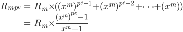 \displaystyle \begin{align}  R_{mp^e} &= R_{m} \times ( (x^{m})^{p^e -1} + (x^{m})^{p^e - 2} + \cdots + (x^{m}) ) \\ &= R_{m} \times \frac{(x^m)^{p^e} - 1}{x^m-1} \end{align}