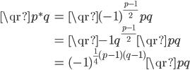 \displaystyle \begin{align} \qr{p^*}{q} &= \qr{(-1)^{\frac{p-1}{2}}p}{q} \\ &= \qr{-1}{q}^{\frac{p-1}{2}}\qr{p}{q} \\ &= (-1)^{\frac{1}{4}(p-1)(q-1)}\qr{p}{q} \end{align}