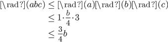 \displaystyle \begin{align} \rad(abc) &\leq \rad(a)\rad(b)\rad(c) \\ &\leq 1\cdot \frac{b}{4} \cdot 3 \\ &\leq \frac{3}{4}b \end{align}