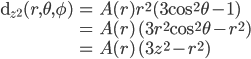 \displaystyle \begin{align} {\rm d}_{z^2}(r, \theta, \phi) &= A(r) r^2 (3\cos^2\theta - 1) \\ &= A(r)\, (3r^2\cos^2\theta - r^2) \\ &= A(r)\, (3z^2 - r^2)  \end{align}