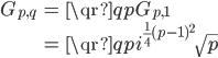\displaystyle \begin{align} G_{p, q} &= \qr{q}{p} G_{p, 1} \\ &= \qr{q}{p} i^{\frac{1}{4}(p-1)^2}\sqrt{p} \end{align}
