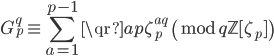 \displaystyle \begin{align} G_p^q \equiv \sum_{a=1}^{p-1} \qr{a}{p} \zeta_p^{aq}  \pmod{q\mathbb{Z}[\zeta_p]}  \end{align}
