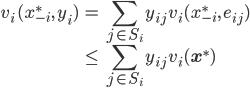 \displaystyle \begin{align} v_{i} \, (x_{-i}^*, \, y_i) &= \sum_{j \in S_i} y_{ij} \, v_i(x_{-i}^*, \, e_{ij}) \\ &\leq \sum_{j \in S_i} y_{ij}\, v_i(\mathbf{x}^*) \end{align}