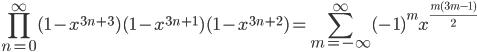 \displaystyle \begin{eqnarray} \prod_{n=0}^{\infty}(1- x^{3n+3})(1- x^{3n+1})(1- x^{3n+2}) = \sum_{m=-\infty}^{\infty} (-1)^m x^{\frac{m(3m-1)}{2}} \end{eqnarray}