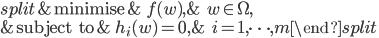 \displaystyle \begin{split} & {\rm minimise} &  \quad f(w), & \qquad w \in \Omega, \\ & {\rm subject \; to} &  \quad h_i(w) = 0 ,& \qquad i = 1, \cdots, m\end{split}