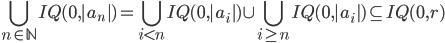 \displaystyle \bigcup_{n \in \mathbb{N}} I_\mathbb{Q}(0, | a_n | ) = \bigcup_{i \lt n} I_\mathbb{Q}(0, | a_i | ) \cup \bigcup_{i \ge n} I_\mathbb{Q}(0, | a_i | ) \subseteq I_\mathbb{Q}(0, r)