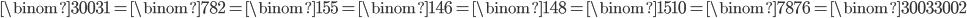 \displaystyle \binom{3003}{1} = \binom{78}{2} = \binom{15}{5} = \binom{14}{6} = \binom{14}{8} = \binom{15}{10} = \binom{78}{76} = \binom{3003}{3002}