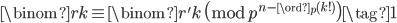 \displaystyle \binom{r}{k} \equiv \binom{r'}{k} \pmod{p^{n- \ord_p(k!)}} \tag{1}