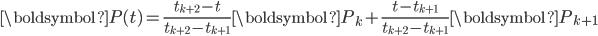 \displaystyle \boldsymbol{P}(t) = \frac{t_{k+2}-t}{t_{k+2}-t_{k+1}}\boldsymbol{P}_k + \frac{t-t_{k+1}}{t_{k+2}-t_{k+1}}\boldsymbol{P}_{k+1}