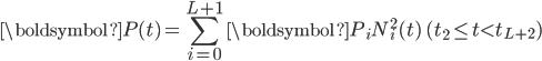 \displaystyle \boldsymbol{P}(t) = \sum_{i=0}^{L+1}\boldsymbol{P}_iN_i^2(t) \quad (t_2 \leq t < t_{L+2})