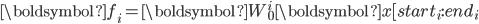 \displaystyle \boldsymbol{f_i} = \boldsymbol{W_0^i} \boldsymbol{x}[start_i:end_i